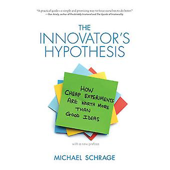 The Innovator's Hypothesis - How Cheap Experiments are Worth More Than