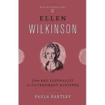 Ellen Wilkinson - från röda rösträttsaktivisten till regeringen Minister av Paula