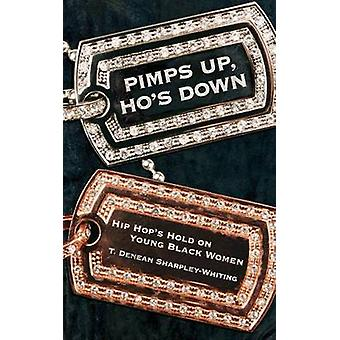 Pimps Up - Ho's Down - Hip Hop's Hold on Young Black Women by T. Denea