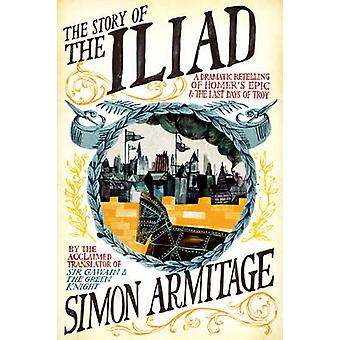 The Story of the Iliad - A Dramatic Retelling of Homer's Epic and the