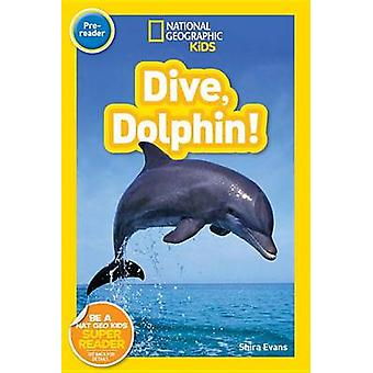 Dive - Dolphin by National Geographic Kids - Shira Evans - 9781426324