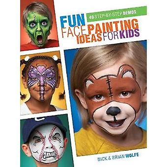 Fun Face Painting for Kids - 40 Step-by-Step Demos by Brian Wolfe - Ni