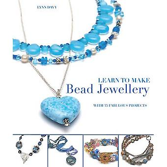 Learn to Make Bead Jewellery - With 35 Fabulous Projects by Lynn Davy