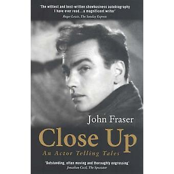 Close Up - An Actor Telling Tales by John Fraser - 9781840025040 Book
