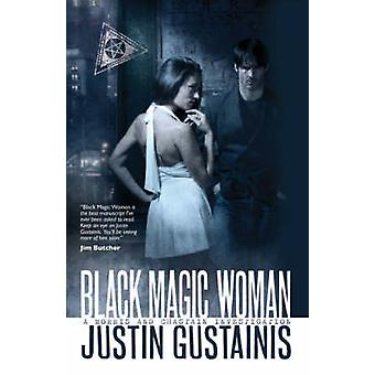 Black Magic Woman by Justin Gustainis - 9781844166183 Book