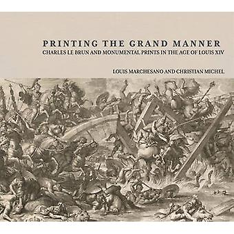 Printing the Grand Manner - Charles le Brun and Monumental Prints in t