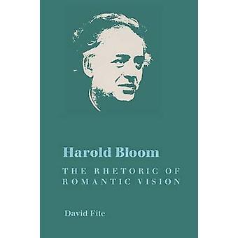 Harold Bloom - The Rhetoric of Romantic Vision by David Fite - 9781558