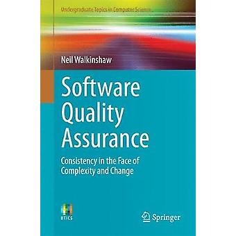 Software Quality Assurance - Consistency in the Face of Complexity and
