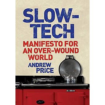 Slow-Tech - Manifesto for an Over-Wound World (Main) by Andrew Price -