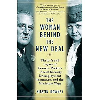 The Woman Behind the New Deal: The Life and Legacy of Frances Perkins- Social Security, Unemployment Insurance, and the Minimum Wage