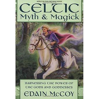 Mythe celtique et la magie: exploiter la puissance des dieux et des déesses (World Religion & Magic)