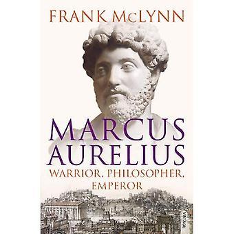 Marcus Aurelius: Krieger, Philosoph, Kaiser