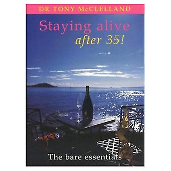 Staying Alive after 35 : The Bare Essentials