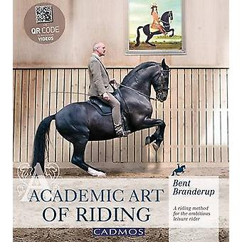 Academic Art of Riding - A Riding Method for the Ambitious Leisure Rid