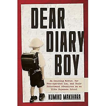 Dear Diary Boy: An exacting mother, her free-spirited son, and Their Bittersweet Adventures� in an Elite Japanese School