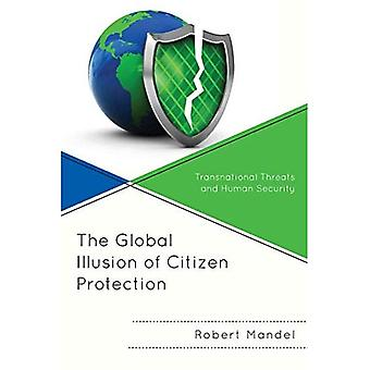 The Global Illusion of Citizen Protection: Transnational Threats and Human Security