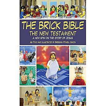 Die Ziegel-Bibel: Das neue Testament: ein neues Spin auf die Geschichte von Jesus