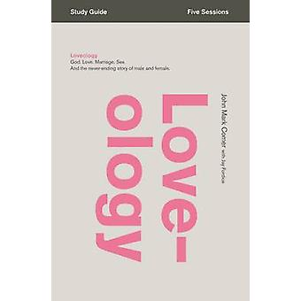 Loveology God. Love. Marriage. Sex. and the NeverEnding Story of Male and Female. by Comer & John Mark