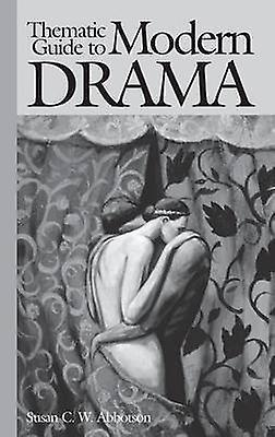 Thematic Guide to Modern Drama by Abbotson & Susan