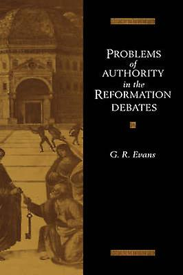 Problems of Authority in the Reformation Debates by Evans & G. R.