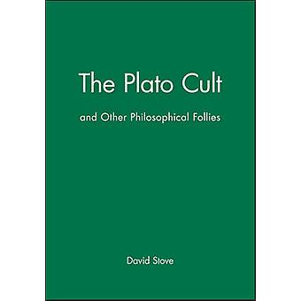 The Plato Cult And Other Philosophical Follies by Stove & David