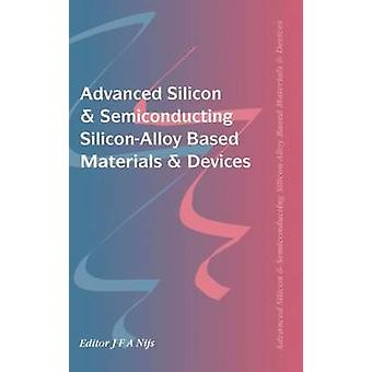Advanced Silicon  Semiconducting SiliconAlloy Based Materials  Devices by Nijs Jo