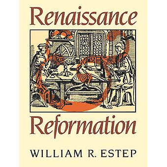 Renaissance and Reformation by Estep & William Roscoe