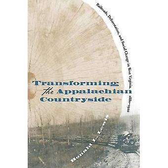 Omvandla Appalachian landsbygden järnvägar avskogning och Social förändring i West Virginia 18801920 av Lewis & Ronald L.