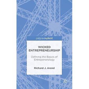 Wicked entreprenörskap definiera grunderna i Entreponerology av Arend & Richard J.