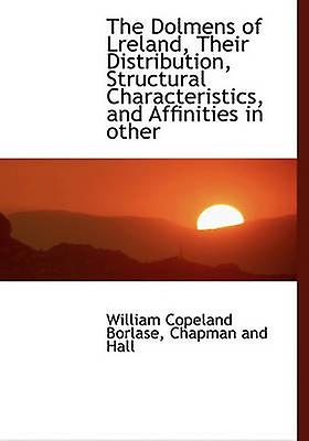 The Dolmens of Lreland Their Distribution Structural Characteristics and Affinities in other by Borlase & William Copeland