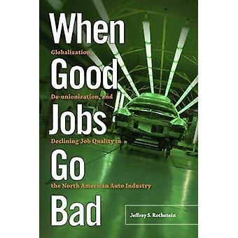 Quando buoni posti di lavoro vanno male globalizzazione Deunionization e diminuendo la qualità del lavoro nell'industria automobilistica nordamericana di Rothstein & Jeffrey S.