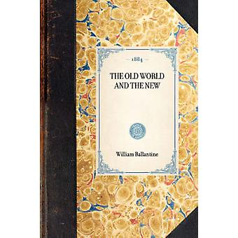 THE OLD WORLD AND THE NEW by William Ballantine