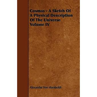 Cosmos  A Sketch Of A Physical Description Of The Universe Volume IV by Humboldt & Alexander Von