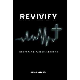 Revivify Restoring Failed Leaders by Mitchem & Jason