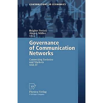 Governance of Communication Networks  Connecting Societies and Markets with IT by Preissl & Brigitte