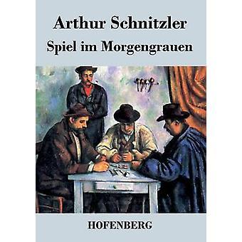 Spiel im Morgengrauen av Schnitzler & Arthur