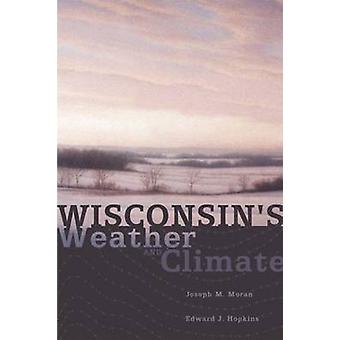 Wisconsin's Weather and Climate by Joseph M. Moran - Edward J. Hopkin