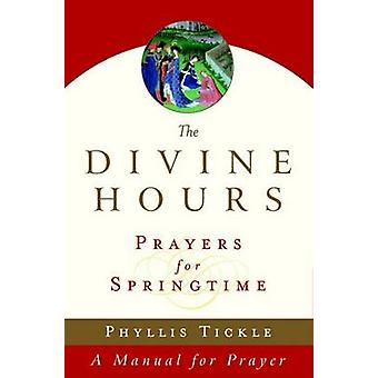 The Divine Hours - Prayers for Springtime - A Manual for Prayer by Phyl