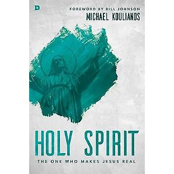 Holy Spirit - The One Who Makes Jesus Real by Michael Koulianos - 9780