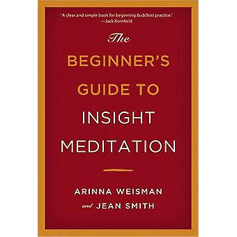 The Beginners Guide to Insight Meditation by Arinna Weisman - Jean Sm