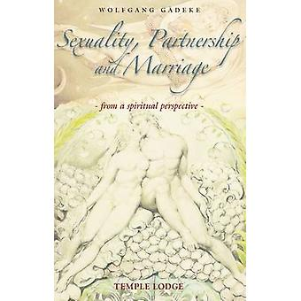 Sexuality - Partnership and Marriage - From a Spiritual Perspective by