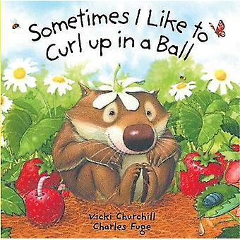 Sometimes I Like to Curl Up in a Ball by Vicki Churchill - Charles Fu