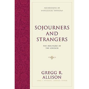 Sojourners and Strangers - The Doctrine of the Church by Gregg R. Alli