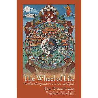 The Wheel of Life - Buddhist Perspectives on Cause and Effect by Dalai