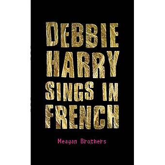Debbie Harry Sings in French by Meagan Brothers - 9781627790567 Book