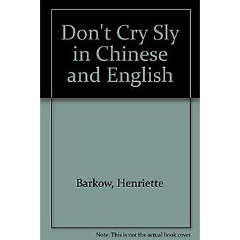 Don't Cry Sly in Chinese and English by Henriette Barkow - Richard Jo