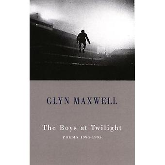 The Boys at Twilight - Poems - 1990-1995 by Glyn Maxwell - 97818522451