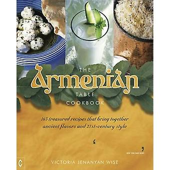 The Armenian Table Cookbook - 165 treasured recipes that bring togethe