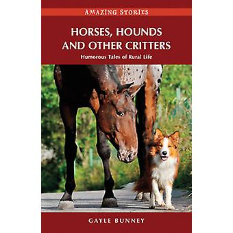 Horses - Hounds & Other Critters - Humorous Tales of Rural Life by Gay