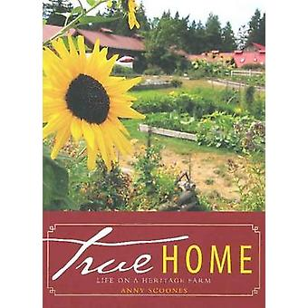True Home - Life on a Heritage Farm by Anny Scoones - 9781926741093 Bo